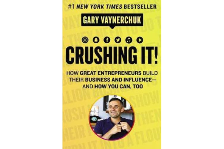Crushing It! - How Great Entrepreneurs Build Business and Influence-and How You Can, Too