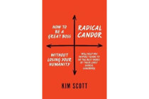 Radical Candor - How to Get What You Want by Saying What You Mean
