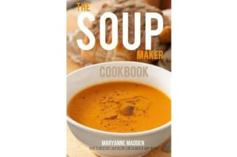 The Soup-Maker Cookbook - Over 50 Recipes for Soup Makers