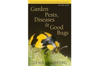 Garden Pests, Diseases & Good Bugs - The Ultimate Illustrated Guide for Australian Gardeners