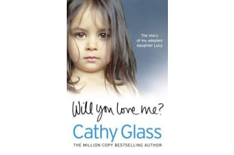 Will You Love Me? - The Story of My Adopted Daughter Lucy