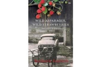Wild Asparagus, Wild Strawberries - Two years in France