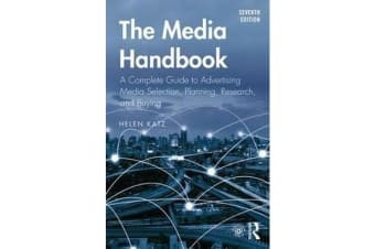 The Media Handbook - A Complete Guide to Advertising Media Selection, Planning, Research, and Buying