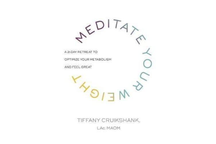 Meditate Your Weight - A 21-Day Retreat to Optimize Your Metabolism and Feel Great