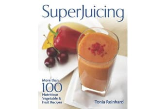 Superjuicing - More Than 100 Nutritious Vegetable and Fruit Recipes