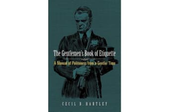 Gentlemen's Book of Etiquette - A Manual of Politeness from a Gentler Time