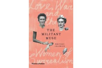 The Militant Muse - Love, War and the Women of Surrealism