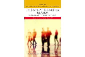 Industrial Relations Reform: Looking to the Future - Essays in honour of Joe Isaac AO