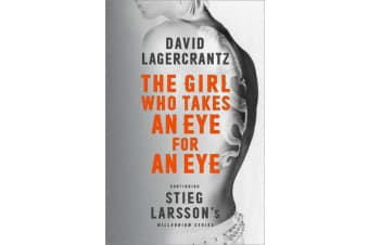 The Girl Who Takes an Eye for an Eye - Continuing Stieg Larsson's Millennium Series