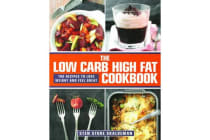 The Low Carb High Fat Cookbook - 100 Recipes to Lose Weight and Feel Great