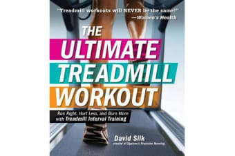 The Ultimate Treadmill Workout - Run Right, Hurt Less, and Burn More with Treadmill Interval Training
