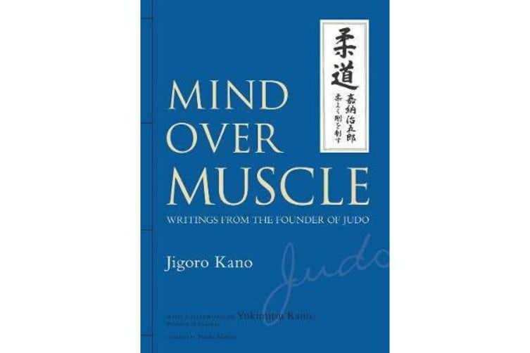 Mind Over Muscle - Writings From The Founder Of Judo