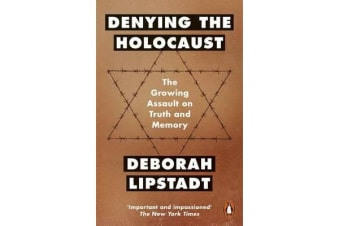 Denying the Holocaust - The Growing Assault On Truth And Memory