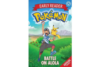 The Official Pokemon Early Reader: Battle on Alola - Book 4