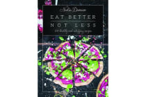 Eat Better Not Less - 100 healthy and satisfying recipes
