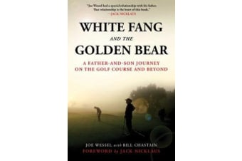 White Fang and the Golden Bear - A Father-and-Son Journey on the Golf Course and Beyond