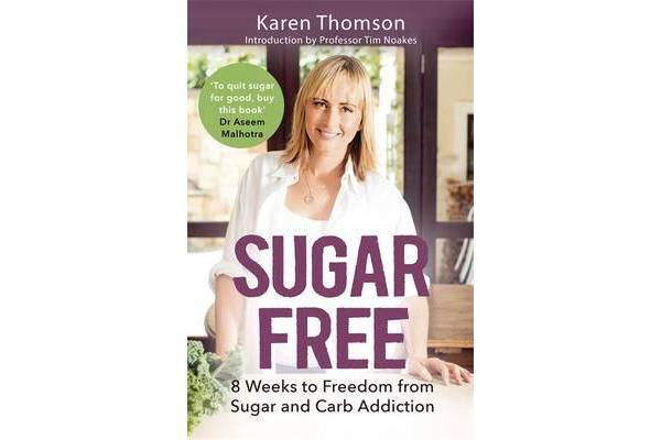 Sugar Free - 8 Weeks to Freedom from Sugar and Carb Addiction