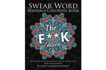 Swear Word Mandala Coloring Book - The F**k Edition - 40 Rude and Funny Swearing and Cursing Designs with Stress Relief Mandalas