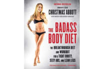 The Badass Body Diet - The Breakthrough Diet and Workout for a Tight Booty, Sexy Abs, and Lean Legs