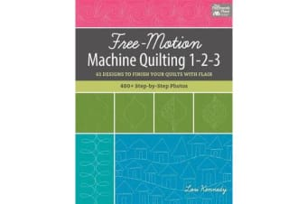 Free-Motion Machine Quilting 1-2-3 - 61 Designs to Finish Your Quilts with Flair