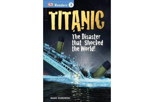 DK Readers L3: Titanic - The Disaster That Shocked the World!