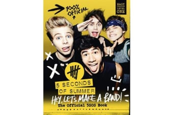 5 Seconds of Summer: Hey, Let's Make a Band! - The Official 5sos Book