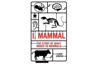 I, Mammal - The Story of What Makes Us Mammals