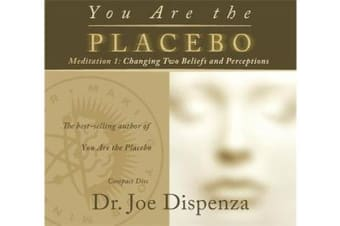 You Are the Placebo Meditation 1 -- Revised Edition - Changing Two Beliefs and Perceptions (Revised Edition)