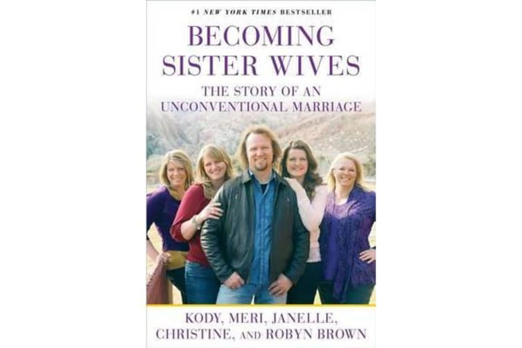 Becoming Sister Wives - The Story of an Unconventional Marriage