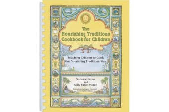 The Nourishing Traditions Cookbook for Children - Teaching Children to Cook the Nourishing Traditions Way