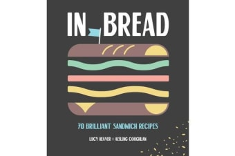 In Bread - 70 Brilliant Sandwich Recipes
