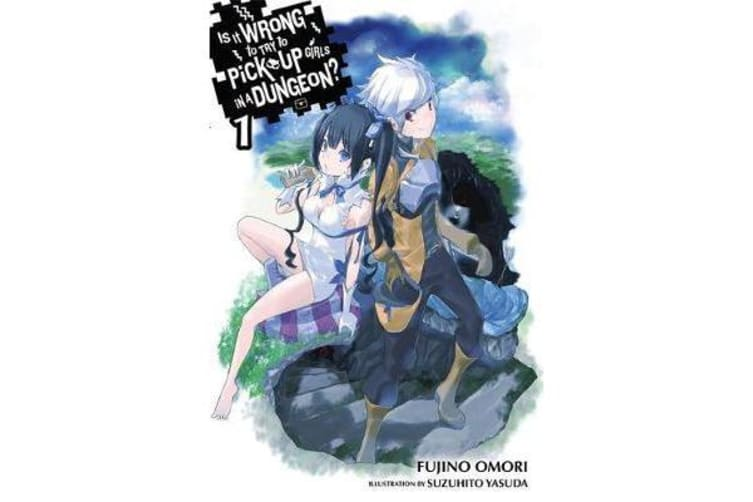 Is It Wrong to Try to Pick Up Girls in a Dungeon?, Vol. 1 (light novel)