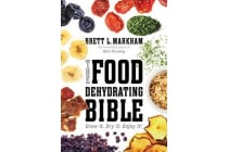The Food Dehydrating Bible - Grow it. Dry it. Enjoy it!