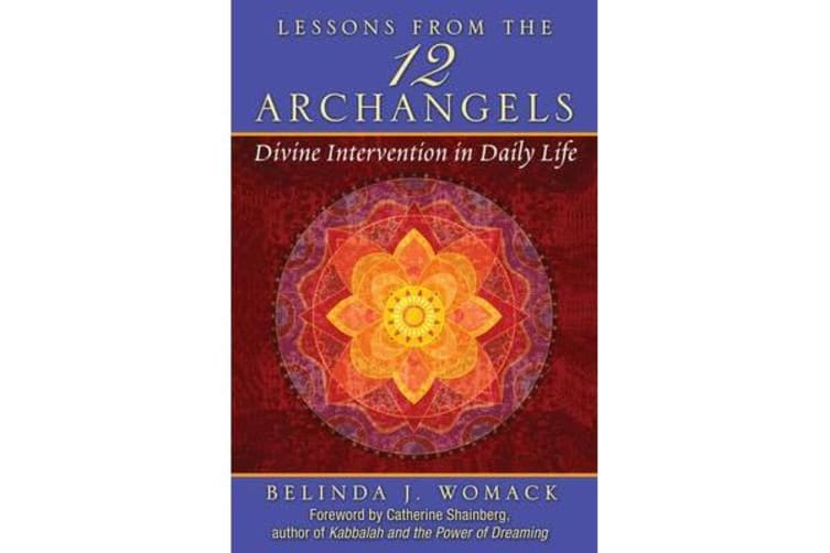 Lessons from the Twelve Archangels - Divine Intervention in Daily Life