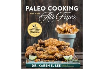 Paleo Cooking with Your Air Fryer - 80+ Recipes for Healthier Fried Food in Less Time