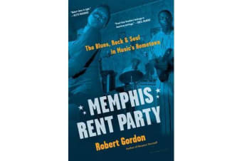 Memphis Rent Party - The Blues, Rock & Soul in Music's Hometown