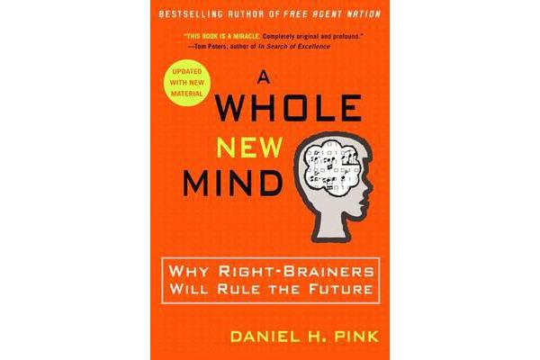 A Whole New Mind - Why Right-brainers Will Rule the Future