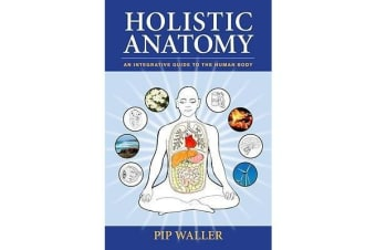 Holistic Anatomy - An Integrative Guide to the Human Body