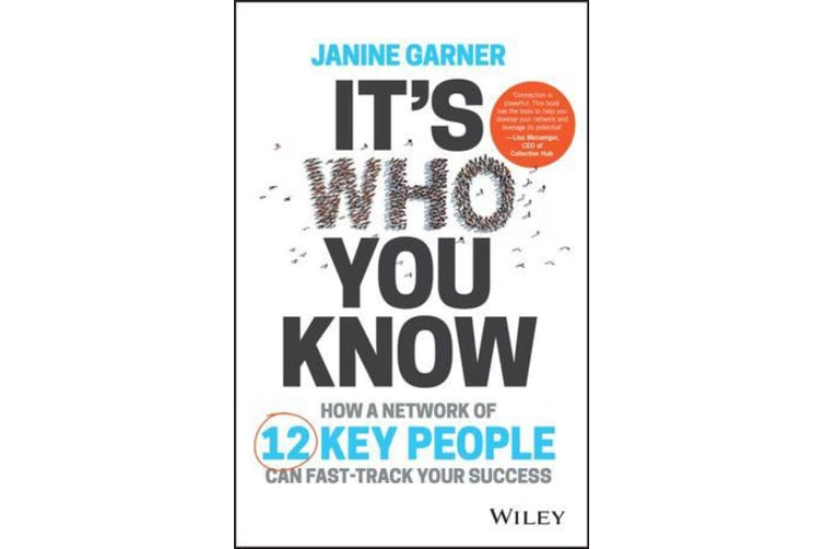 It's Who You Know - How a Network of 12 Key People Can Fast-track Your Success