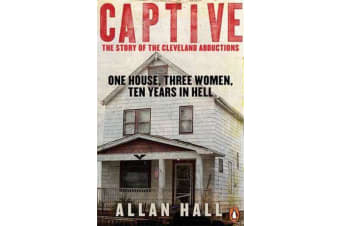 Captive - One House, Three Women and Ten Years in Hell