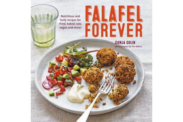 Falafel Forever - Nutritious and Tasty Recipes for Fried, Baked, Raw, Vegan and More!