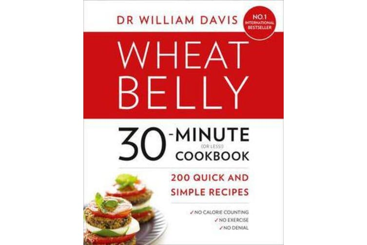 Wheat Belly 30-Minute (or Less!) Cookbook - 200 Quick and Simple Recipes