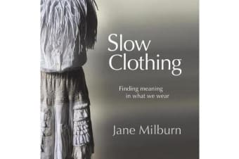 Slow Clothing - Finding Meaning in What We Wear