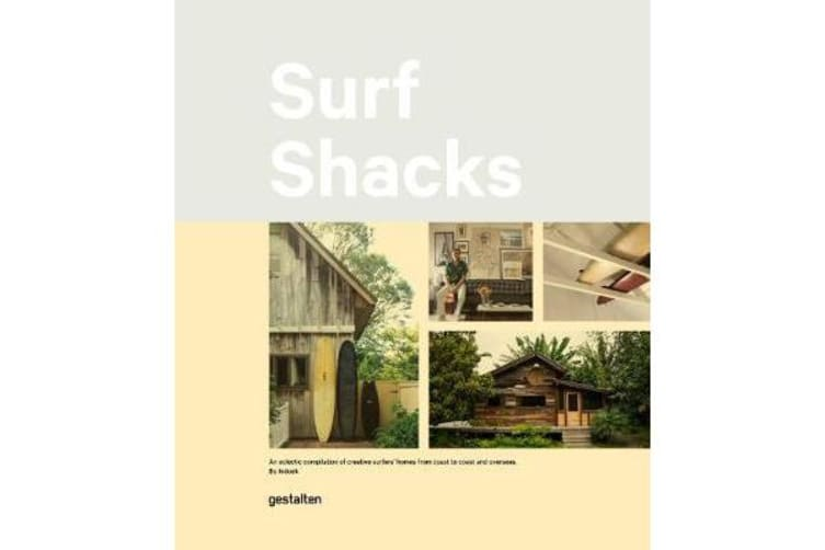 Surf Shacks - An Eclectic Compilation of Surfers' Homes from Coast to Coast and Overseas