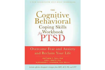 The Cognitive Behavioral Coping Skills Workbook for PTSD - Overcome Fear and Anxiety and Reclaim Your Life