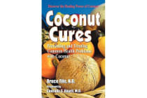 Coconut Cures - Preventing & Treating Common Health Problems with Coconut