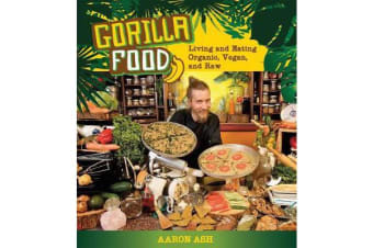 Gorilla Food - Living and Eating Organic, Vegan and Raw
