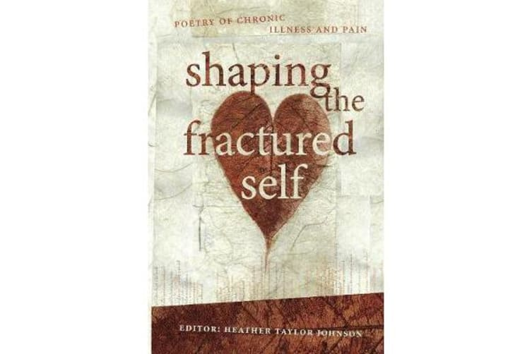 Shaping The Fractured Self - Poetry of Chronic Illness and Pain