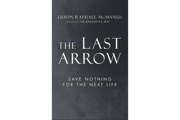 The Last Arrow - Save Nothing for the Next Life