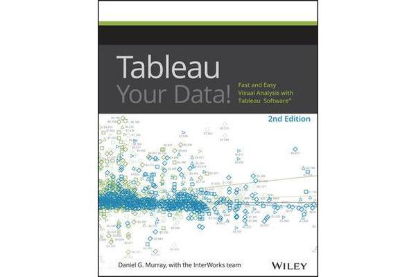 Tableau Your Data! - Fast and Easy Visual Analysis with Tableau Software
